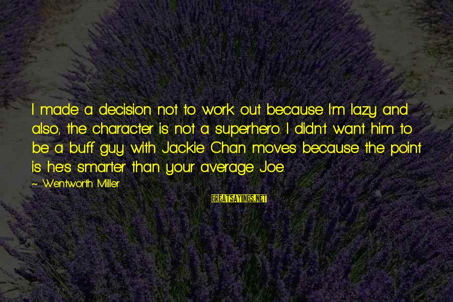 Made's Sayings By Wentworth Miller: I made a decision not to work out because I'm lazy and also, the character