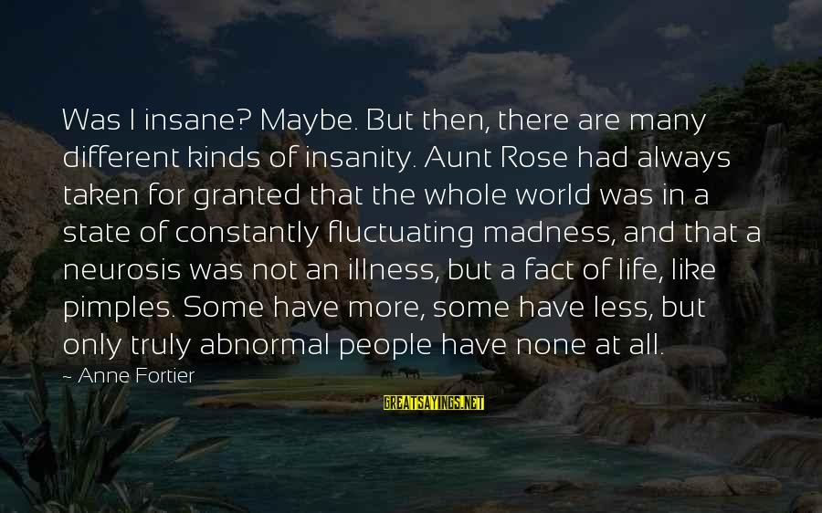 Madness And Insanity Sayings By Anne Fortier: Was I insane? Maybe. But then, there are many different kinds of insanity. Aunt Rose