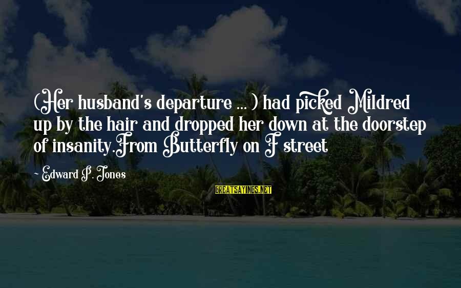 Madness And Insanity Sayings By Edward P. Jones: (Her husband's departure ... ) had picked Mildred up by the hair and dropped her