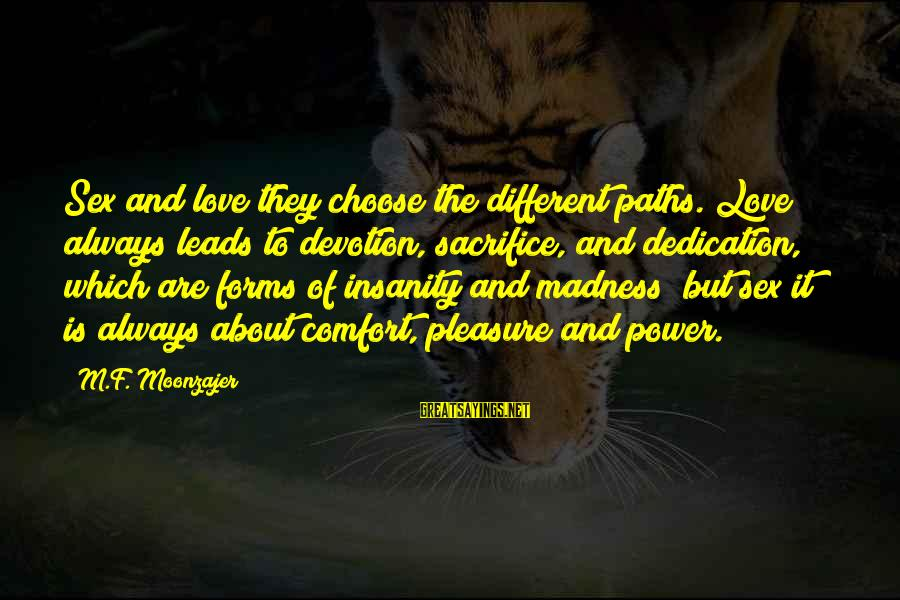 Madness And Insanity Sayings By M.F. Moonzajer: Sex and love they choose the different paths. Love always leads to devotion, sacrifice, and