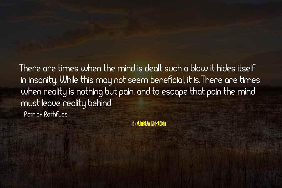 Madness And Insanity Sayings By Patrick Rothfuss: There are times when the mind is dealt such a blow it hides itself in