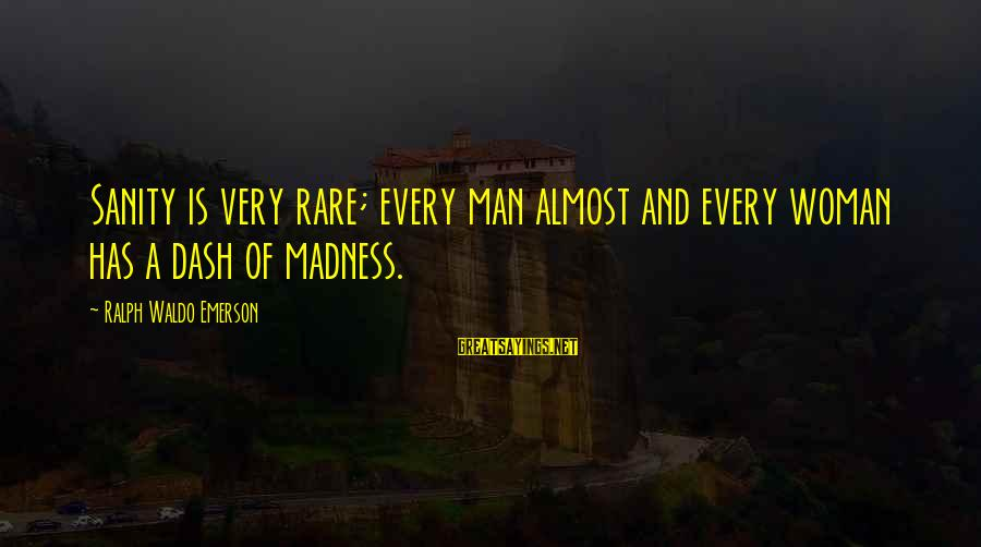 Madness And Insanity Sayings By Ralph Waldo Emerson: Sanity is very rare; every man almost and every woman has a dash of madness.