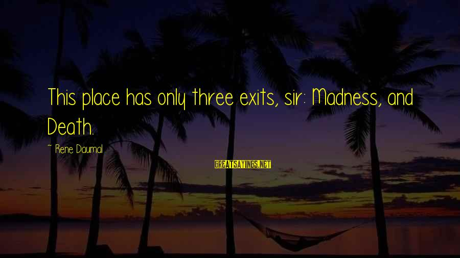 Madness And Insanity Sayings By Rene Daumal: This place has only three exits, sir: Madness, and Death.