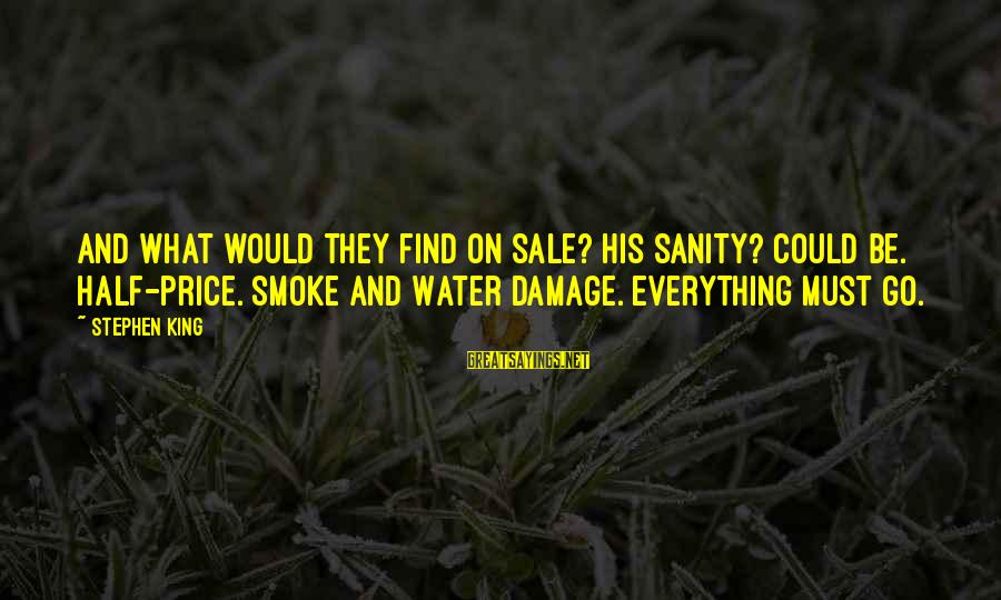 Madness And Insanity Sayings By Stephen King: And what would they find on sale? His sanity? Could be. Half-Price. Smoke and Water