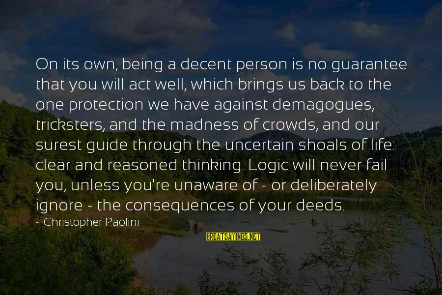 Madness Of Crowds Sayings By Christopher Paolini: On its own, being a decent person is no guarantee that you will act well,