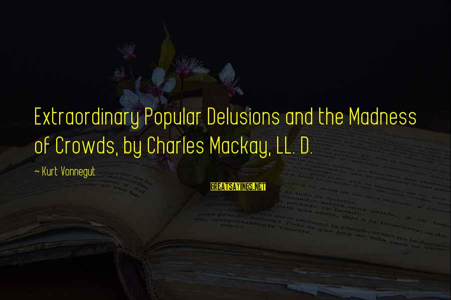 Madness Of Crowds Sayings By Kurt Vonnegut: Extraordinary Popular Delusions and the Madness of Crowds, by Charles Mackay, LL. D.