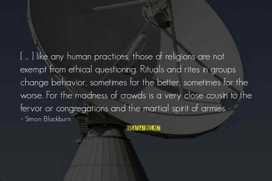 Madness Of Crowds Sayings By Simon Blackburn: [ ... ] like any human practices, those of religions are not exempt from ethical