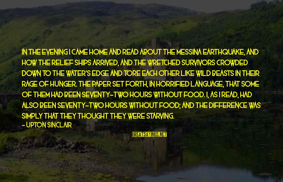 Madness Of Crowds Sayings By Upton Sinclair: In the evening I came home and read about the Messina earthquake, and how the