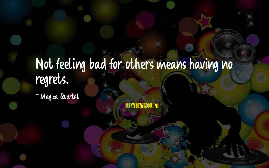 Madoka Sayings By Magica Quartet: Not feeling bad for others means having no regrets.