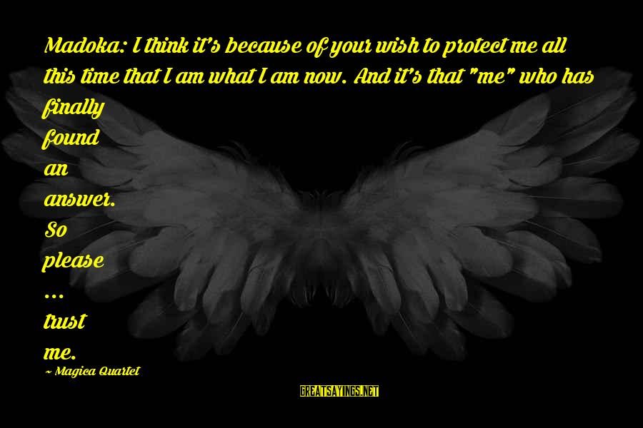 Madoka Sayings By Magica Quartet: Madoka: I think it's because of your wish to protect me all this time that