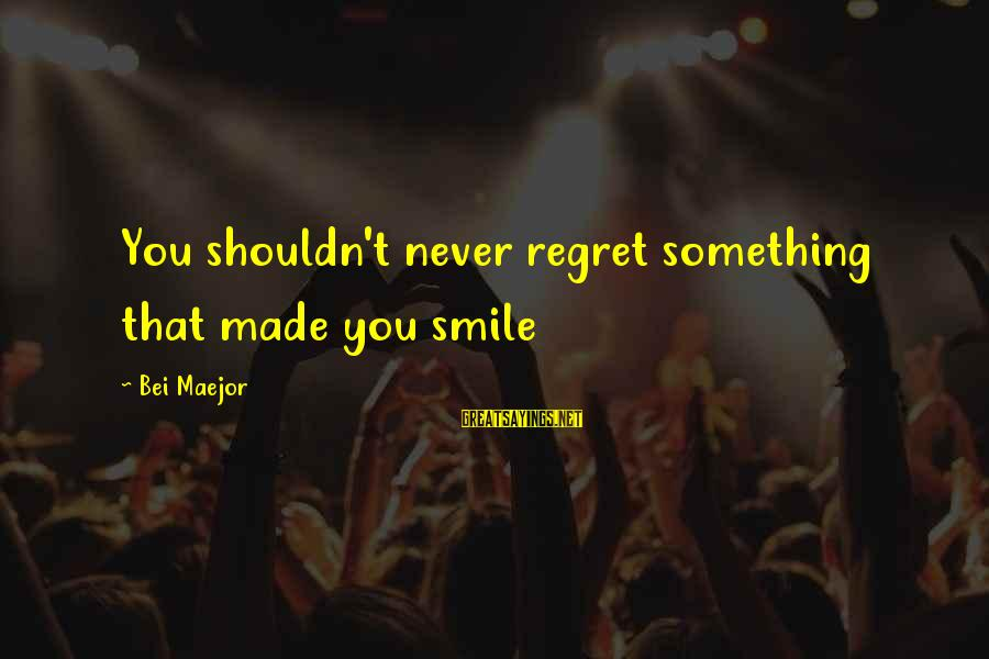 Maejor Sayings By Bei Maejor: You shouldn't never regret something that made you smile