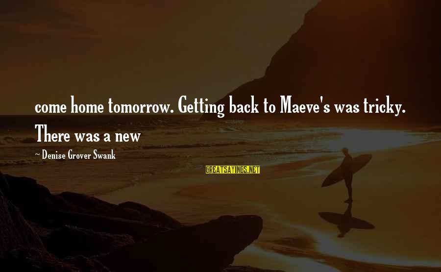 Maeve's Sayings By Denise Grover Swank: come home tomorrow. Getting back to Maeve's was tricky. There was a new