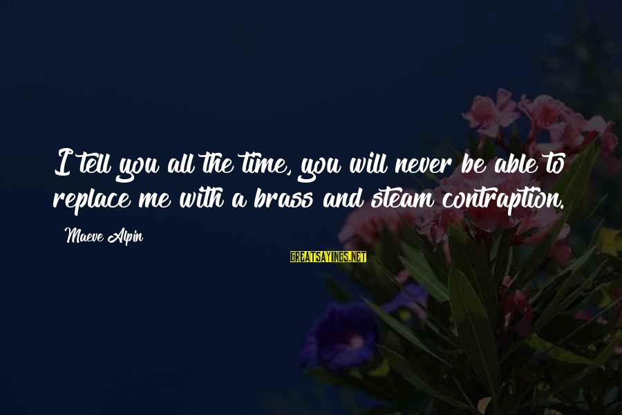Maeve's Sayings By Maeve Alpin: I tell you all the time, you will never be able to replace me with