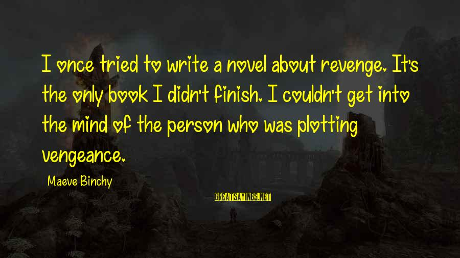 Maeve's Sayings By Maeve Binchy: I once tried to write a novel about revenge. It's the only book I didn't