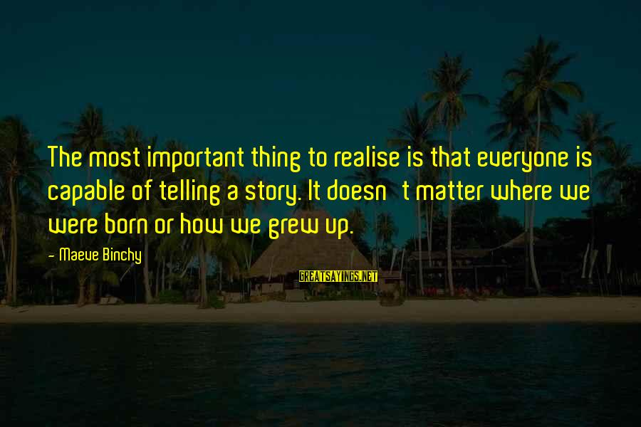 Maeve's Sayings By Maeve Binchy: The most important thing to realise is that everyone is capable of telling a story.