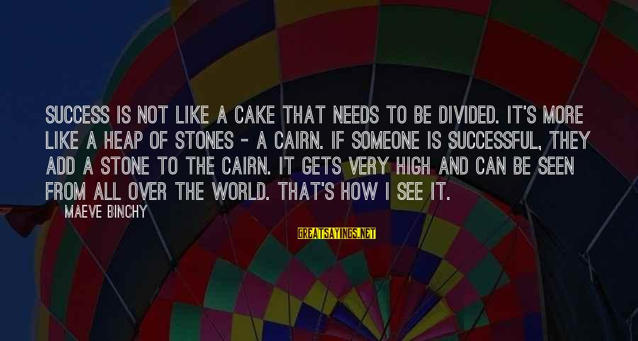 Maeve's Sayings By Maeve Binchy: Success is not like a cake that needs to be divided. It's more like a