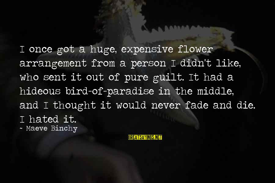 Maeve's Sayings By Maeve Binchy: I once got a huge, expensive flower arrangement from a person I didn't like, who