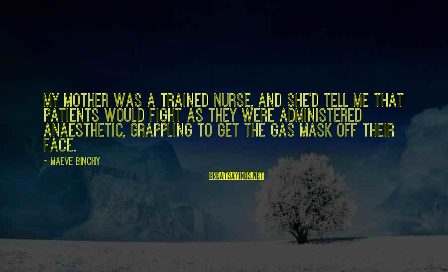 Maeve's Sayings By Maeve Binchy: My mother was a trained nurse, and she'd tell me that patients would fight as