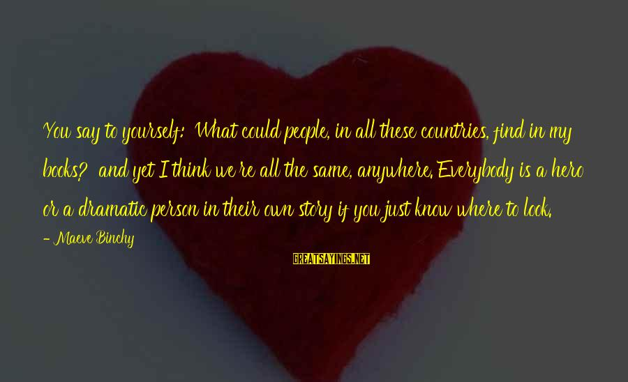 Maeve's Sayings By Maeve Binchy: You say to yourself: 'What could people, in all these countries, find in my books?'
