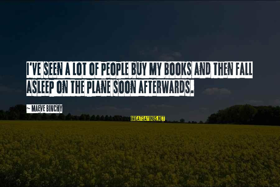 Maeve's Sayings By Maeve Binchy: I've seen a lot of people buy my books and then fall asleep on the
