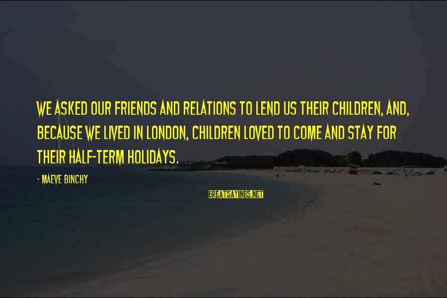 Maeve's Sayings By Maeve Binchy: We asked our friends and relations to lend us their children, and, because we lived