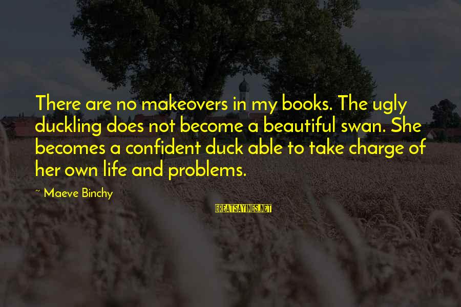 Maeve's Sayings By Maeve Binchy: There are no makeovers in my books. The ugly duckling does not become a beautiful