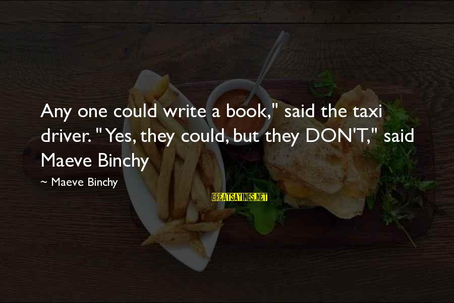 """Maeve's Sayings By Maeve Binchy: Any one could write a book,"""" said the taxi driver. """" Yes, they could, but"""