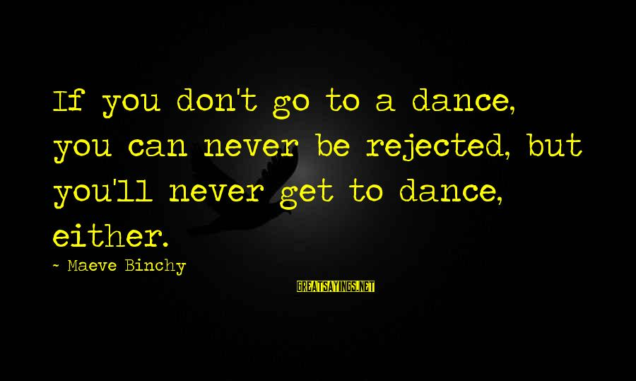 Maeve's Sayings By Maeve Binchy: If you don't go to a dance, you can never be rejected, but you'll never