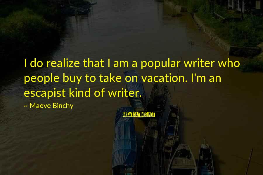 Maeve's Sayings By Maeve Binchy: I do realize that I am a popular writer who people buy to take on