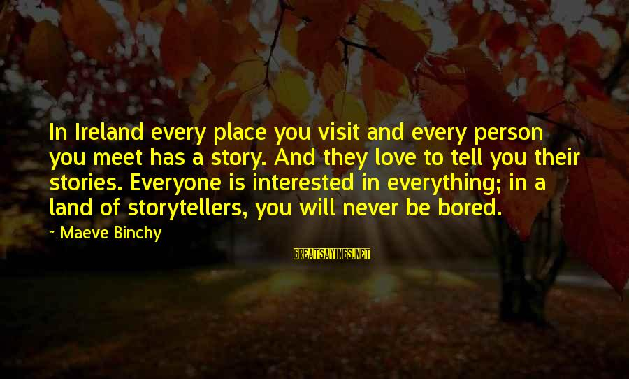 Maeve's Sayings By Maeve Binchy: In Ireland every place you visit and every person you meet has a story. And
