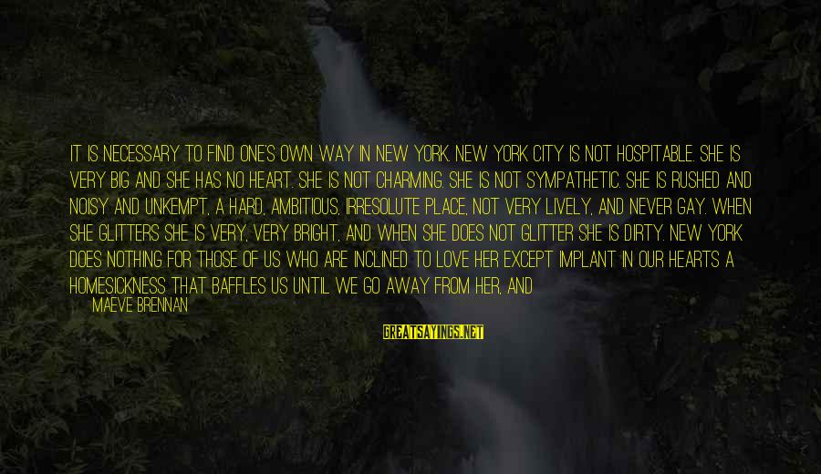 Maeve's Sayings By Maeve Brennan: It is necessary to find one's own way in New York. New York City is