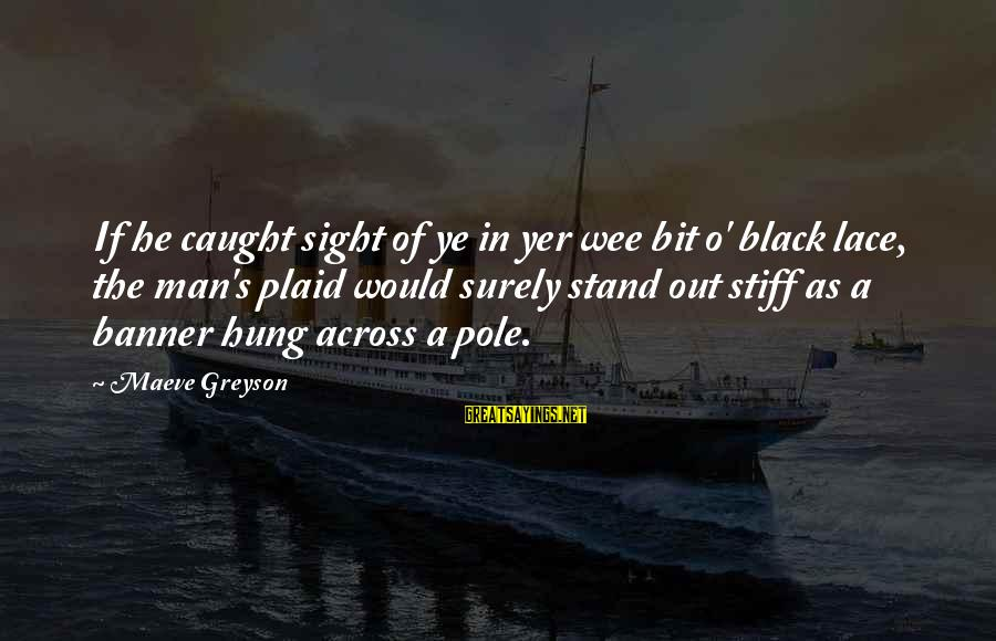 Maeve's Sayings By Maeve Greyson: If he caught sight of ye in yer wee bit o' black lace, the man's