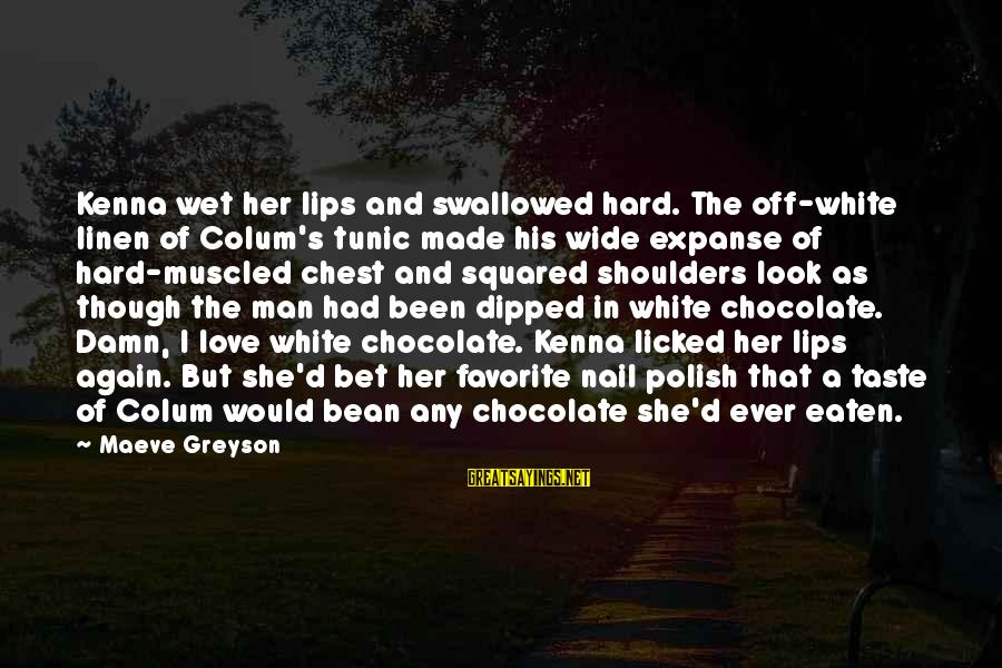 Maeve's Sayings By Maeve Greyson: Kenna wet her lips and swallowed hard. The off-white linen of Colum's tunic made his