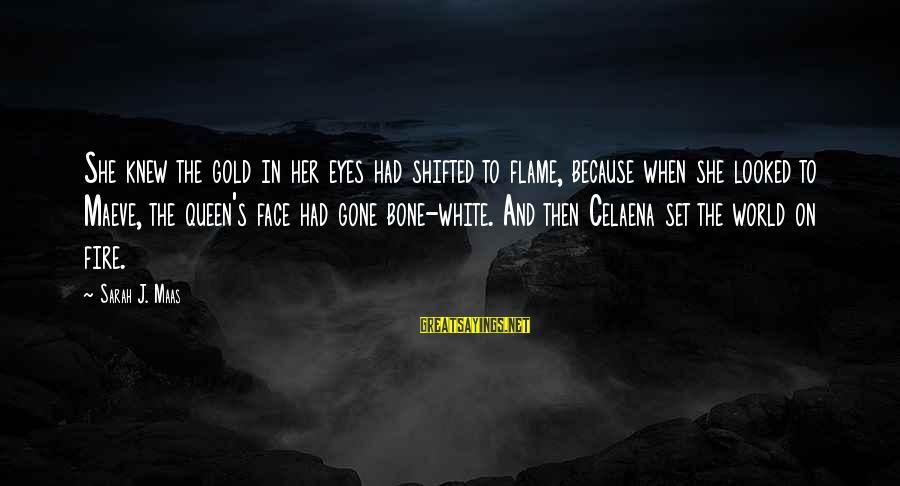 Maeve's Sayings By Sarah J. Maas: She knew the gold in her eyes had shifted to flame, because when she looked