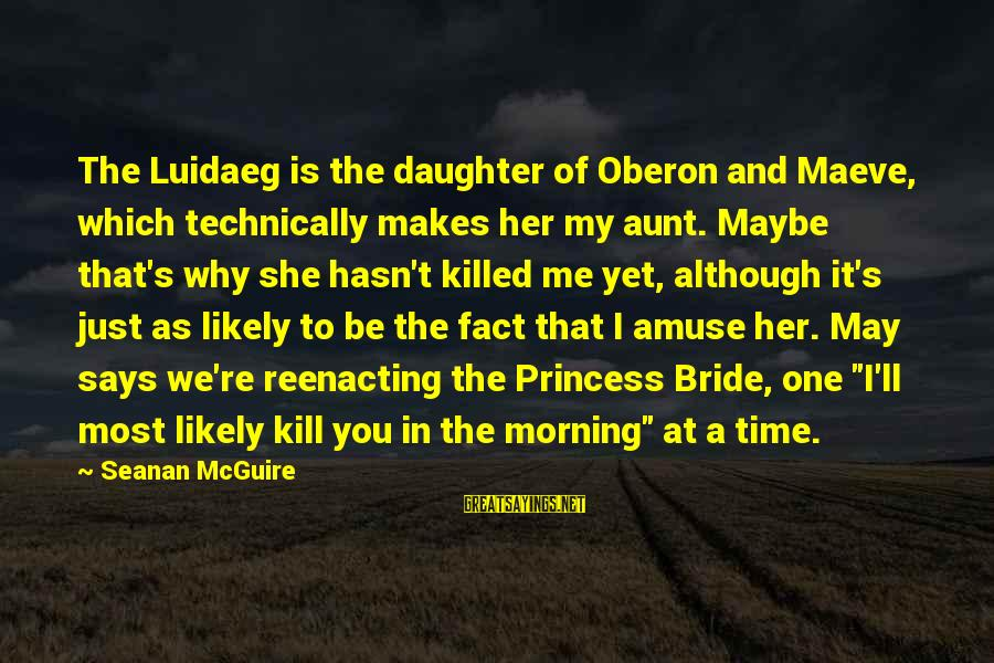Maeve's Sayings By Seanan McGuire: The Luidaeg is the daughter of Oberon and Maeve, which technically makes her my aunt.