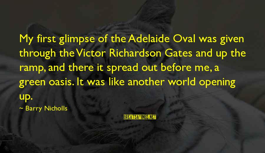 Mafia Mundeer Sayings By Barry Nicholls: My first glimpse of the Adelaide Oval was given through the Victor Richardson Gates and