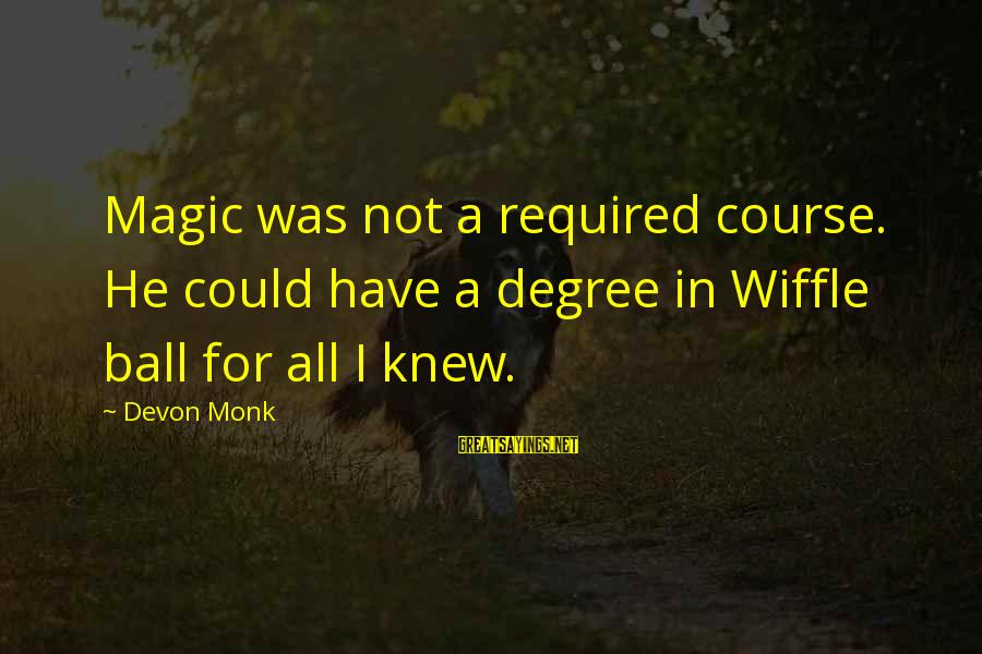 Mafia Mundeer Sayings By Devon Monk: Magic was not a required course. He could have a degree in Wiffle ball for