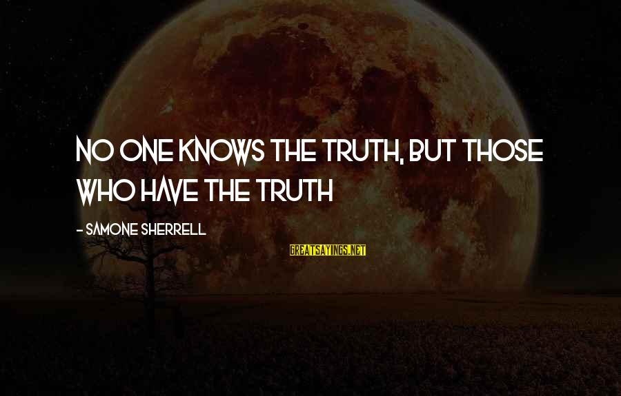Mafia Mundeer Sayings By Samone Sherrell: No one knows the Truth, but those who have the Truth