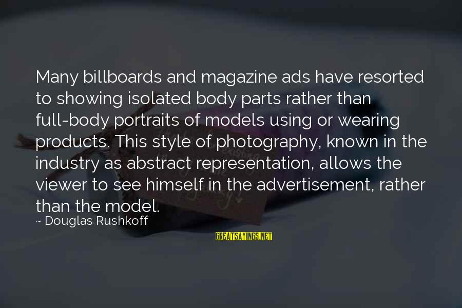 Magazine Ads Sayings By Douglas Rushkoff: Many billboards and magazine ads have resorted to showing isolated body parts rather than full-body