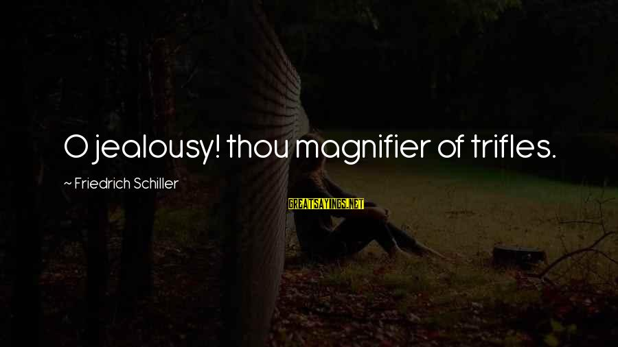 Magnifier Sayings By Friedrich Schiller: O jealousy! thou magnifier of trifles.