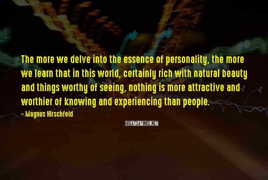 Magnus Hirschfeld Sayings: The more we delve into the essence of personality, the more we learn that in