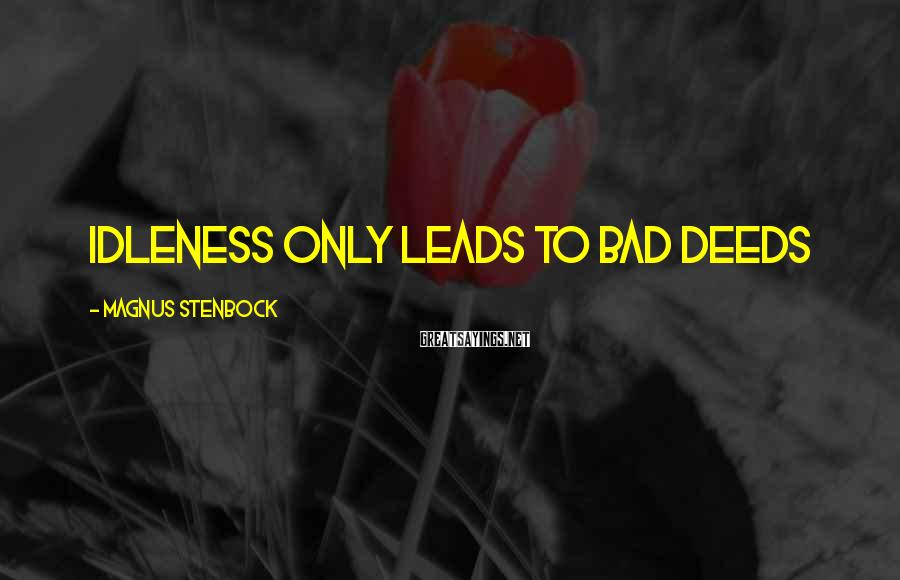 Magnus Stenbock Sayings: Idleness only leads to bad deeds