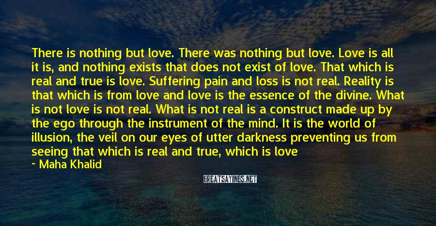 Maha Khalid Sayings: There is nothing but love. There was nothing but love. Love is all it is,