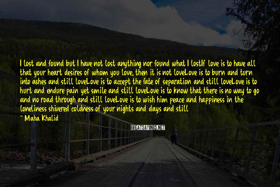 Maha Khalid Sayings: I lost and found but I have not lost anything nor found what I lostIf