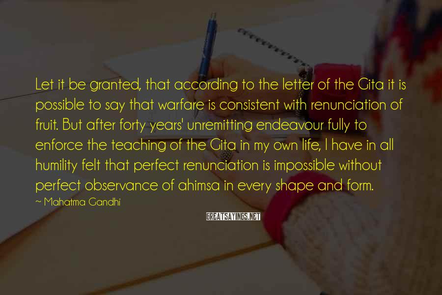 Mahatma Gandhi Sayings: Let it be granted, that according to the letter of the Gita it is possible