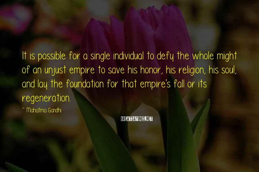 Mahatma Gandhi Sayings: It is possible for a single individual to defy the whole might of an unjust