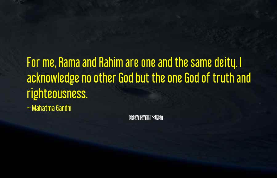 Mahatma Gandhi Sayings: For me, Rama and Rahim are one and the same deity. I acknowledge no other