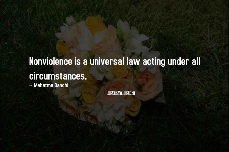 Mahatma Gandhi Sayings: Nonviolence is a universal law acting under all circumstances.