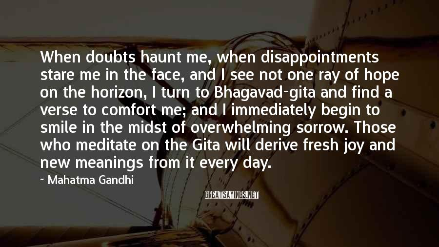 Mahatma Gandhi Sayings: When doubts haunt me, when disappointments stare me in the face, and I see not