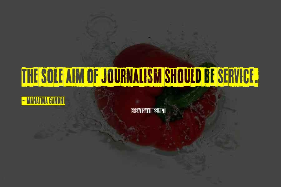 Mahatma Gandhi Sayings: The sole aim of journalism should be service.